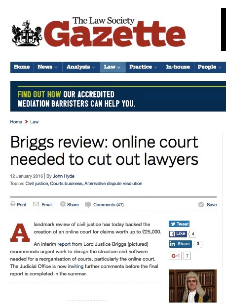 The Law Society Gazette, 12 January 2016 http://www.lawgazette.co.uk/law/briggs-review-finds-clear-and-pressing-need-for-online-court/5052973.fullarticle